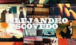 Alejandro Escovedo (USA) – Burn Something Beautiful