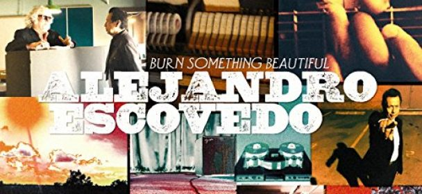 Alejandro Escovedo (USA) – Burn Something Beautiful