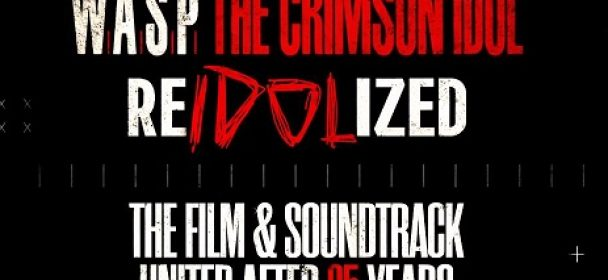"W.A.S.P. – ""RE-IDOLIZED: The 25th Anniversary of The Crimson Idol""! Film & Soundtrack united after 25 years"
